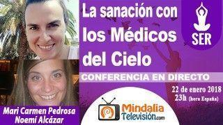 22/01/18 La sanación con los Médicos del Cielo por Mari Carmen Pedrosa y Noemí Alcázar