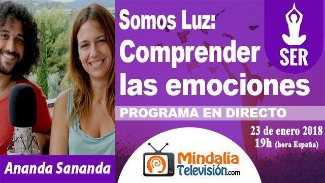 23ene18 19h Somos Luz Comprender las emociones por Ananda Sananda