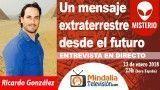 23/01/18 Un mensaje extraterrestre desde el futuro. Entrevista a Ricardo González