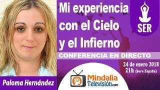24/01/18 Mi experiencia con el Cielo y el Infierno por Paloma Hernández