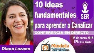 25/01/18 10 ideas fundamentales para aprender a Canalizar por Diana Lozano