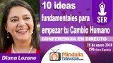 25/01/18 10 ideas fundamentales para empezar tu Cambio Humano por Diana Lozano
