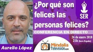 26/01/18 ¿Por qué son felices las personas felices? por Aurelio López