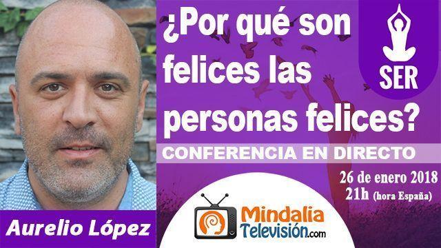 26ene18 21h Por qué son felices las personas felices por Aurelio López