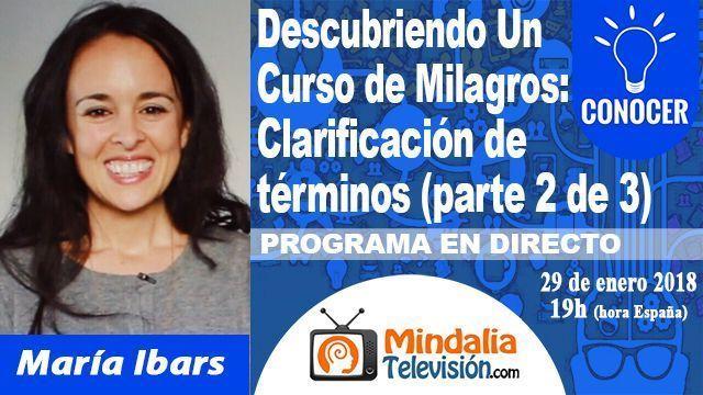 29ene18 19h Descubriendo Un Curso de Milagros Clarificación de términos con María Ibars parte 2 de 3