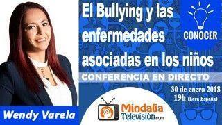 30/01/18 El Bullying y las enfermedades asociadas en los niños por Wendy Varela