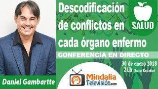 30/01/18 Descodificación de conflictos en cada órgano enfermo por Daniel Gambartte