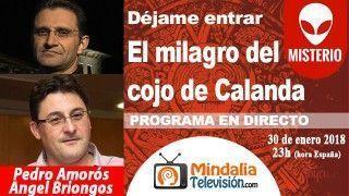 30/01/18 El milagro del cojo de Calanda con Angel Briongos. Déjame entrar con Pedro Amorós