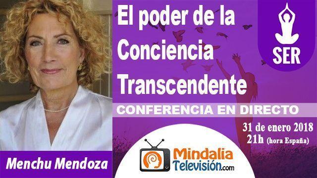 31ene18 21h El poder de la Conciencia Transcendente por Menchu Mendoza