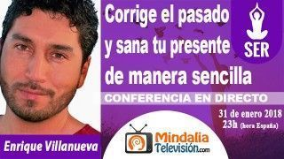 31/01/18 Corrige el pasado y sana tu presente de manera sencilla por Enrique Villanueva