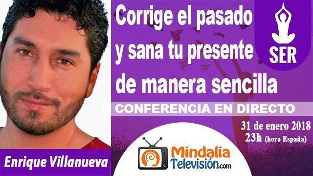 31ene18 23h Corrige el pasado y sana tu presente de manera sencilla por Enrique Villanueva