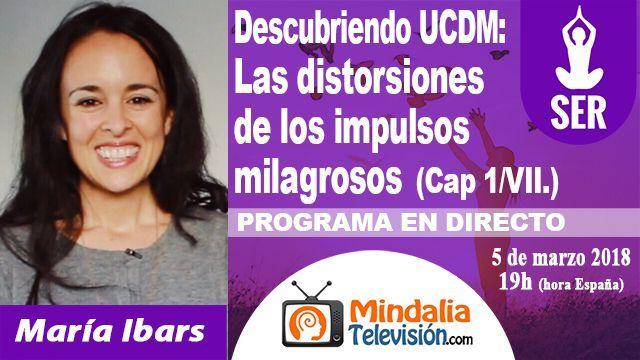 05mar18 19h Descubriendo Un Curso de Milagros Las distorsiones de los impulsos milagrosos por María Ibars