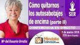 05/03/18 Cómo quitarnos los autosabotajes de encima parte II por Mª del Rosario Urrutia