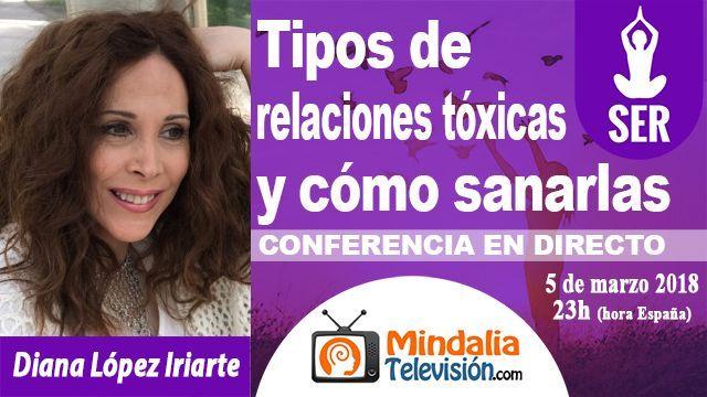 05mar18 23h Tipos de relaciones tóxicas y cómo sanarlas por Diana López Iriarte