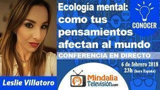 06/02/18 Ecología mental: como tus pensamientos afectan al mundo por Leslie Villatoro