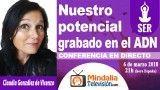 06/03/18 Nuestro potencial grabado en el ADN por Claudia González de Vicenzo