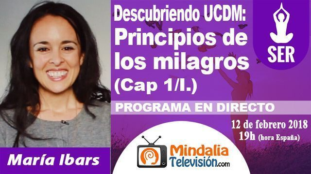 12feb18 19h Descubriendo Un Curso de Milagros Principios de los milagros por María Ibars