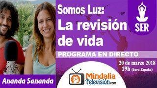 20/03/18 Somos Luz: La revisión de vida por Ananda Sananda