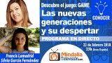 22/02/18 Las nuevas generaciones y su despertar de la conciencia por Francis Lamadrid con Silvia García Fernández. PROGRAMA: Descubre el juego: GAME