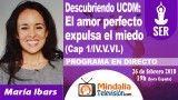 26/02/18 Descubriendo UCDM: El amor perfecto expulsa el miedo (Cap 1/IV.V.VI.) por María Ibars
