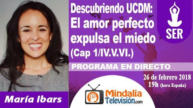 26feb18 19h Descubriendo Un Curso de Milagros El amor perfecto expulsa el miedo por María Ibars