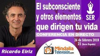 26/02/18 El subconsciente y otros elementos que dirigen tu vida por Ricardo Eiriz