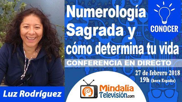 27feb18 19h Numerología Sagrada y cómo determina tu vida por Luz Rodríguez