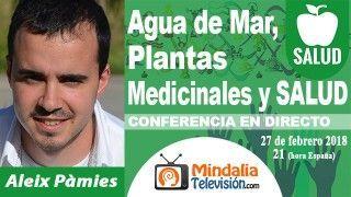 27/02/18 Agua de Mar, Plantas Medicinales y SALUD por Aleix Pàmies