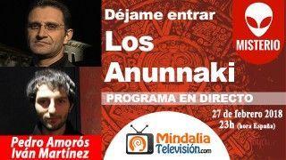 27/02/18 Los Anunnaki con Iván Martínez. Déjame entrar con Pedro Amorós
