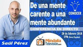 28/02/18 De una mente carente a una mente abundante por Saúl Pérez