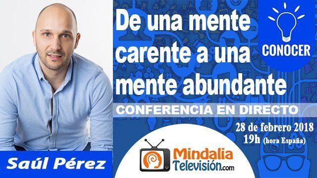 28feb18 19h De una mente carente a una mente abundante por Saúl Pérez