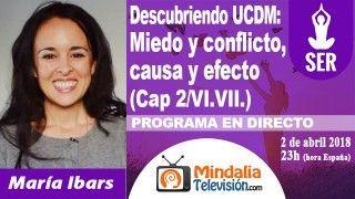 02/04/18 UCDM: Miedo y conflicto, causa y efecto (Cap 2/VI.VII.) por María Ibars