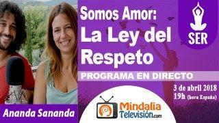 03/04/18 Somos Amor: La Ley del Respeto por Ananda Sananda