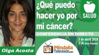 03/04/18 ¿Qué puedo hacer yo por mi cáncer? por Olga Acosta