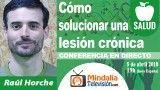 05/04/18 Cómo solucionar una lesión crónica por Raúl Horche