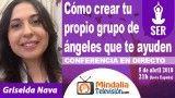 05/04/18 Cómo crear tu propio grupo de ángeles que te ayuden por Griselda Nava