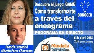 05/04/18 Como transformarte a través del eneagrama por Francis Lamadrid con Alberto Pérez Chavarino. PROGRAMA: Descubre el juego: GAME