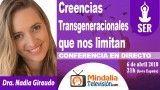 06/04/18 Creencias Transgeneracionales que nos limitan por la Dra. Nadia Giraudo