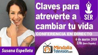 06/03/18 Claves para atreverte a cambiar tu vida por Susana Espelleta