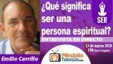 13/03/18 ¿Qué significa ser una persona espiritual?. Entrevista a Emilio Carrillo