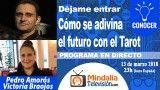 13/03/18 Cómo se adivina el futuro con el Tarot con Victoria Braojos. Déjame entrar con Pedro Amorós