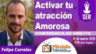 15/03/18 Activar tu atracción Amorosa por Felipe Corrales