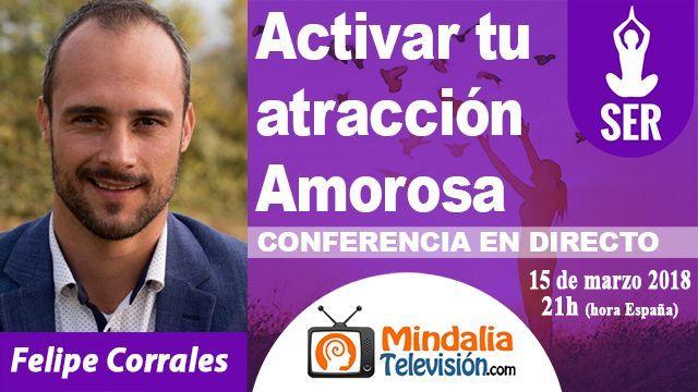 15mar18 21h Activar tu atracción Amorosa por Felipe Corrales