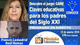15/03/18 Claves educativas para los padres del Siglo XXI por por Francis Lamadrid con Raúl Ramos. PROGRAMA: Descubre el juego: GAME