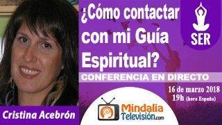 16/03/18 ¿Cómo contactar con mi Guía Espiritual? por Cristina Acebrón