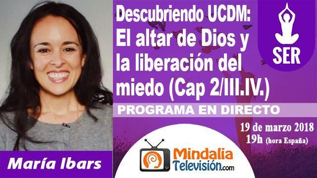 19mar18 19h Descubriendo Un Curso de Milagros El altar de Dios y la liberación del miedo por María Ibars