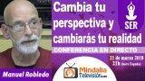 21/03/18 Cambia tu perspectiva y cambiarás tu realidad por Manuel Robledo