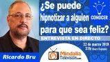 22/03/18 ¿Se puede hipnotizar a alguien para que sea feliz?. Entrevista a Ricardo Bru