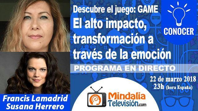 22mar18 23h El alto impacto transformación a través de la emoción por Francis Lamadrid con Susana Herrero PROGRAMA Descubre el juego GAME