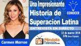 23/03/18 Una Impresionante Historia de Superacion Latina. Entrevista a Carmen Marron